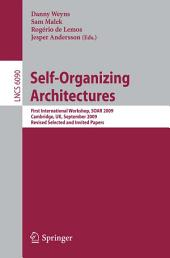 Self-Organizing Architectures: First International Workshop, SOAR 2009, Cambridge, UK, September 14, 2009, Revised Selected and Invited Papers
