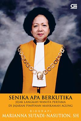 Senika Apa Berkutika Jejak Langkah Wanita Pertama Di Jajaran Pimpinan Mahkamah Agung Biografi Marianna Sutadi Nasution Sh