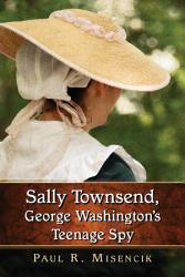 Sally Townsend, George Washingtonäó»s Teenage Spy