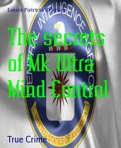 The secrets of Mk Ultra Mind Control