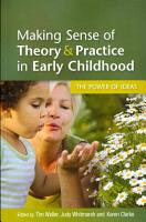 Making Sense Of Theory   Practice In Early Childhood  The Power Of Ideas PDF