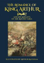 The Romance of King Arthur and His Knights of the Round Table PDF