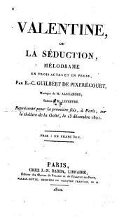 Valentine; ou, La séduction: Mélodrame en trois actes et en prose