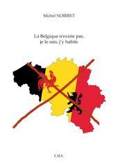 La Belgique n'existe pas, je le sais, j'y habite: Une Histoire de la Belgique illustrée