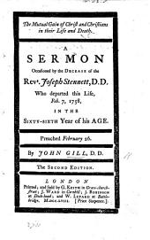 The mutual gain of Christ and Christians in their life and death. A sermon on Philip. i. 21 occasioned by the decease of ... J. Stennett, etc