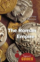 The Roman Empire: A Beginner's Guide