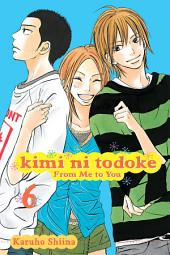 Kimi ni Todoke: From Me to You: Volume 6