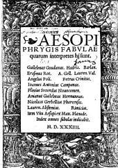 Aesopi Phrygis Fabvlae quarum interpretes hi sunt: Guilelmus Goudanus, Hadria. Barlan. ... Nicolaus Gerbellius Phorcensis ... Item Vita Aesopi ex Max. Planude. ...