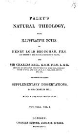 Paley's Natural theology, with notes by Henry lord Brougham and sir C. Bell. To which are added suppl. dissertations, by sir C. Bell