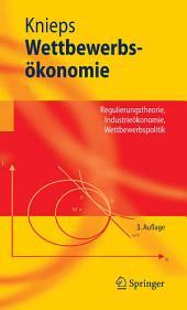 Wettbewerbsökonomie: Regulierungstheorie, Industrieökonomie, Wettbewerbspolitik, Ausgabe 3