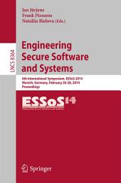 Engineering Secure Software and Systems: 6th International Symposium, ESSoS 2014, Munich, Germany, February 26-28, 2014. Proceedings