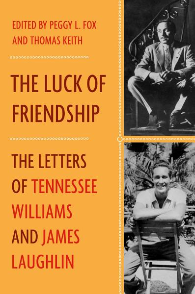 Download The Luck of Friendship  The Letters of Tennessee Williams and James Laughlin Book