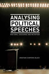 Analysing Political Speeches: Rhetoric, Discourse and Metaphor