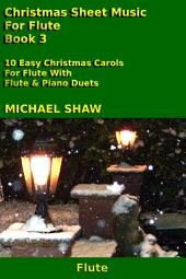 Flute: Christmas Sheet Music For Flute - Book 3: 10 Easy Christmas Carols For Flute With Flute & Piano Duets