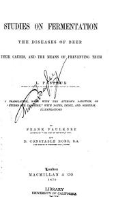 Studies on Fermentation: The Diseases of Beer, Their Causes, and the Means of Preventing Them. A Translation, Made with the Author's Sanction, of Études Sur la Bière; with Notes, Index, and Original Illustrations