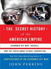 The Secret History of the American Empire: The Truth About Economic Hit Men, Jackals, and How to Change the World