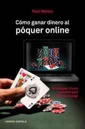 Cómo ganar dinero al póquer online: Estrategias, trucos y secretos para dominar el juego