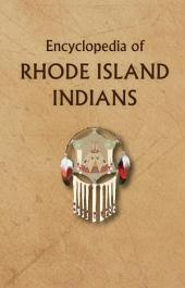 Encyclopedia of Rhode Island Indians: Indians of Rhode Island and Easterns (Sic) Woodlands