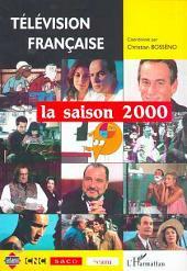 TÉLÉVISION FRANÇAISE La saison 2000: Une analyse des programmes du 1er août 1999 au 31 juillet 2000