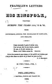 Franklin's letters to his kinsfolk, written during the years 1818, '19 & '20, from Edinburgh, London, The Highlands of Scotland, and Ireland