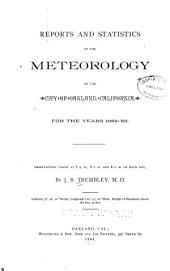 Reports and Statistics of the Meteorology of the City of Oakland, California, for the Years 1882-'83: Observations Taken at 7 A.m., 2 P.m., and 9 P.m. of Each Day