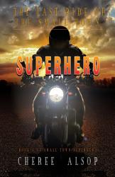 The Last Ride Of The Small Town Superhero Book PDF