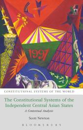 The Constitutional Systems of the Independent Central Asian States: A Contextual Analysis