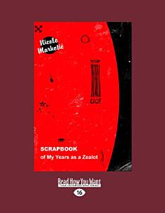Scrapbook of My Years as a Zealot  Large Print 16pt  Book