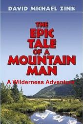 The Epic Tale of a Mountain Man: A Wilderness Adventure