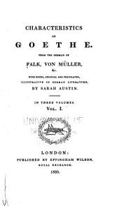 Characteristics of Goethe: From the German of Falk, Von Müller, [etc.] with Notes, Original and Translated, Illustrative of German Literature, Volume 1