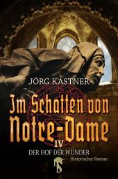 Im Schatten von Notre-Dame: Band 4: Der Hof der Wunder