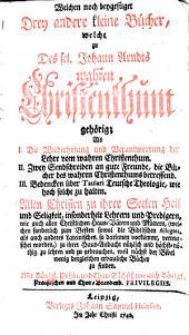 Fuenff geistreiche Buecher vom wahren Christenthum: welchen noch beygefueget drey andere kleine Buecher