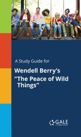 A Study Guide For Wendell Berry S  The Peace Of Wild Things