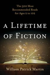 A Lifetime of Fiction: The 500 Most Recommended Reads for Ages 2 to 102