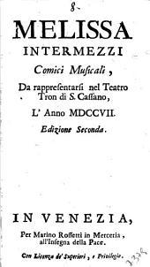 Melissa, intermezzi comici musicali da rappresentarsi nel Teatro Tron di San Cassano l'anno 1707