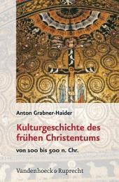 Kulturgeschichte des frühen Christentums: von 100 bis 500 n. Chr