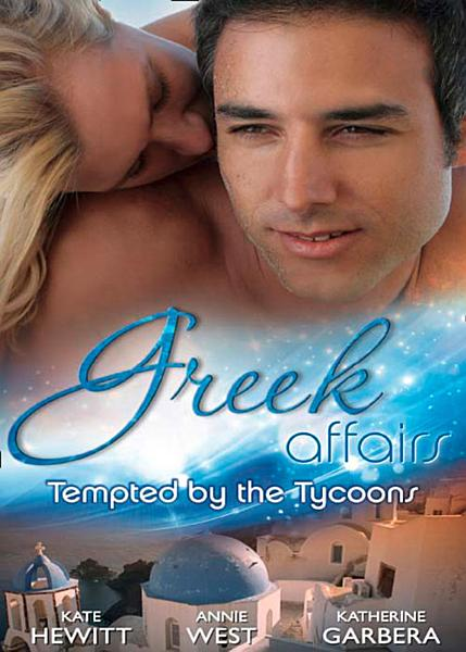 Greek Affairs: Tempted by the Tycoons: The Greek Tycoon's Convenient Bride / The Greek Tycoon's Unexpected Wife / The Greek Tycoon's Secret Heir