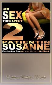 Der Sex-Therapeut 2: Patientin Susanne [Edition Edelste Erotik]: Teil 2