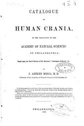 Catalogue of Human Crania, in the Collection of the Academy of the Natural Sciences of Philadelphia: Based Upon the Third Edition of Dr. Morton's 'Catalogue of Skulls,' Andc