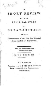 A Short Review of the Political State of Great-Britain: At the Commencement of the Year One Thousand Seven Hundred and Eighty-seven