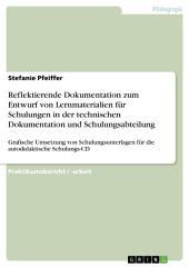 Reflektierende Dokumentation zum Entwurf von Lernmaterialien für Schulungen in der technischen Dokumentation und Schulungsabteilung: Grafische Umsetzung von Schulungsunterlagen für die autodidaktische Schulungs-CD