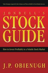 Jonbull's Stock Guide: How to Invest Profitably in a Volatile Stock Market