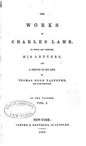 The Works of Charles Lamb: To which are Prefixed, His Letters, and a Sketch of His Life, Volume 1
