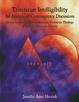 Trinitarian Intelligibility   an Analysis of Contemporary Discussions PDF