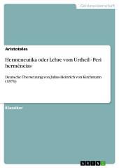 Hermeneutika oder Lehre vom Urtheil - Peri hermêneias: Deutsche Übersetzung von Julius Heinrich von Kirchmann (1876)