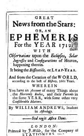 Great News from the Stars: Or, an Ephemeris for the Year 1712. ... By William Andrews, ...