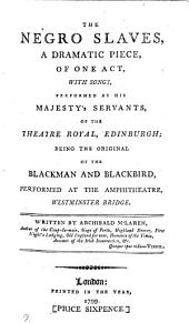 The Negro Slaves; a Dramatic Piece, with Songs, Being the Original of the Blackman and Blackbird