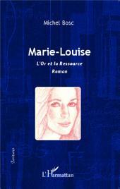 Marie-Louise: L'Or et la ressource - Roman