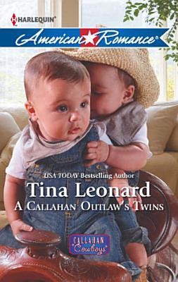 A Callahan Outlaw s Twins  Mills   Boon American Romance   Callahan Cowboys  Book 9  PDF