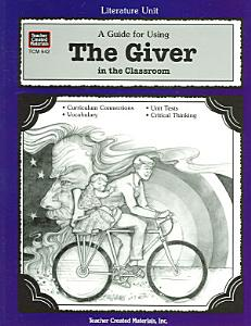 A Guide for Using The Giver in the Classroom Book